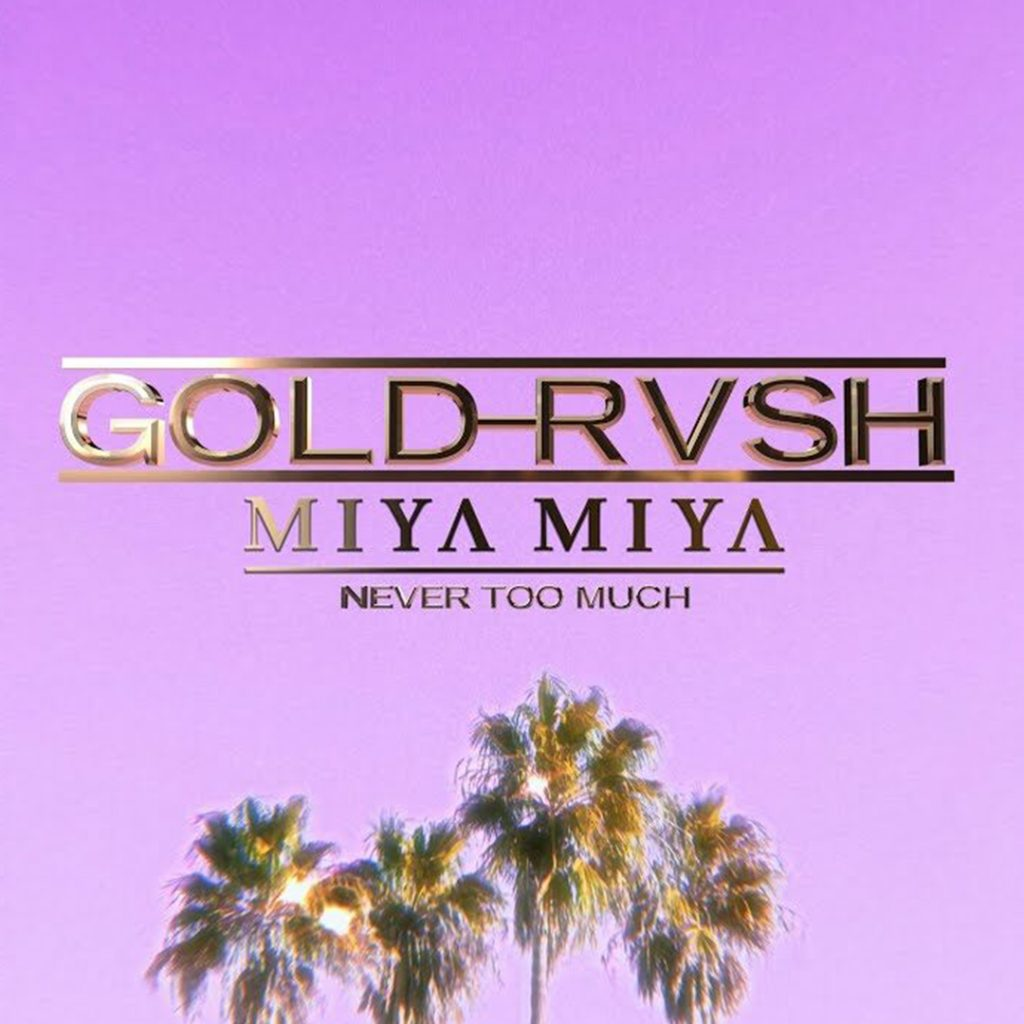 "Gold Rvsh & Miya Miya ""Never too Much"""